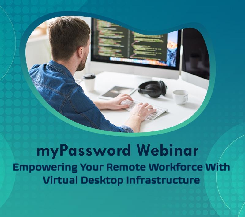 myPassword Empowering Your Remote Workforce With Virtual Desktop Infrastructure